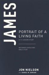 James: Portrait of a Living Faith, A 13-Lesson Study
