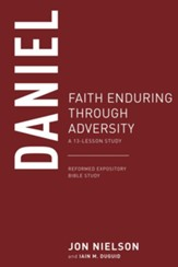 Daniel: Faith Enduring through Adversity, A 13-Lesson Study