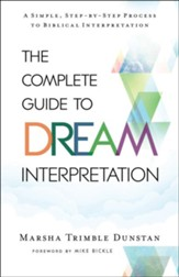 The Complete Guide to Dream Interpretation: A Simple, Step-by-Step Process to Biblical Interpretation - eBook