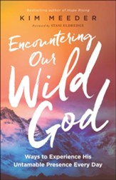 Encountering Our Wild God: Ways to Experience His Untamable Presence Every Day - eBook