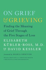 On Grief and Grieving: Finding the Meaning of Grief Through the Five Stages of Loss - eBook