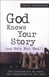God Knows Your Story: And He's Not Mad