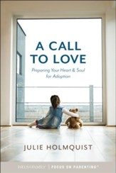 A Call to Love: Preparing Your Heart and Soul for Adoption - eBook