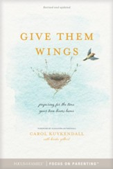Give Them Wings: Preparing For the Time Your Teen Leaves Home - eBook