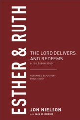 Esther & Ruth: The Lord Delivers and Redeems, A 13-Lesson  Study