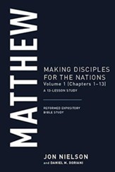 Matthew: Making Disciples for the Nations, Volume 1 (Chapters 1-13), A 13-Lesson Study