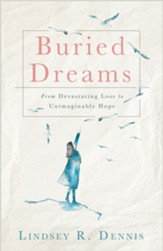 Buried Dreams: From Devastating Loss to Unimaginable Hope - eBook