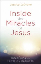 Inside the Miracles of Jesus: Discovering the Power of Desperation - eBook