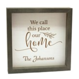 Personalized, Faux Wood Framed Sign, White with Grey  Frame, We Call This Place Our Home