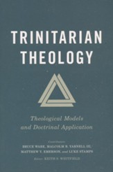 Trinitarian Theology: Theological Models and Doctrinal Application