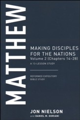 Matthew: Making Disciples for the Nations, Volume 2 (Chapters 14-28), A 13-Lesson Study