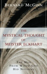The Mystical Thought of Meister Eckhart: The Man from Whom God Hid Nothing - eBook