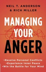 Managing Your Anger: Resolve Personal Conflicts, Experience Inner Peace, and Win the Battle for Your Min