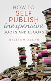 How to Self Publish Inexpensive Books and Ebooks - eBook