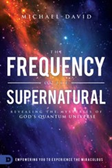 The Frequency of the Supernatural: Revealing the Mysteries of God's Quantum Universe - eBook