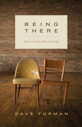 Being There: How to Love Those Who Are Hurting - eBook