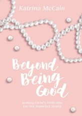 Beyond Being Good: Seeking Christ's Perfection for Our Imperfect Hearts - eBook