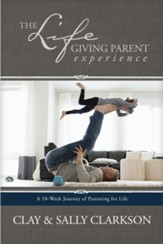 The Lifegiving Parent Experience: A 10-Week Journey of  Parenting for Life-ebook