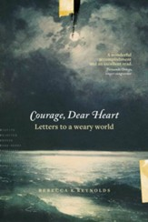 Courage, Dear Heart: Letters to a Weary World - eBook