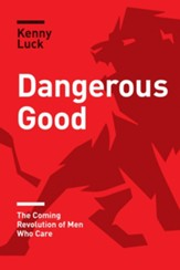 Dangerous Good: The Coming Revolution of Men Who Care - eBook