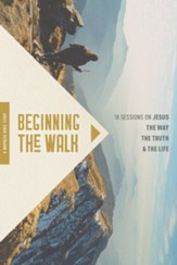 Beginning the Walk: 18 Sessions on Jesus the Way, the Truth, and the Life - eBook