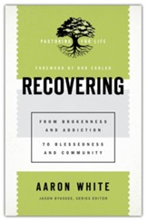 Recovering: From Brokenness and Addiction to Blessedness and Community