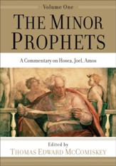 The Minor Prophets, vol. 1: A Commentary on Hosea, Joel, Amos