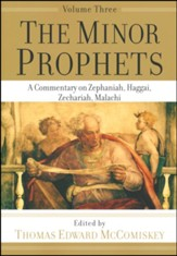 The Minor Prophets, vol. 3: A Commentary on Zephaniah, Haggai, Zechariah, Malachi