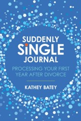 Suddenly Single Journal: Processing Your First Year after Divorce - eBook
