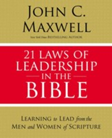 21 Laws of Leadership in the Bible: Principles of Leadership as Modeled by the Men and Women in Scripture - eBook