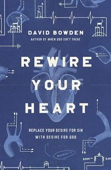 Rewire Your Heart: Replace Your Desire for Sin with Desire For God - eBook