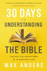 30 Days to Understanding the Bible, 30th Anniversary Ebook: Unlock the Scriptures in 15 minutes a day - eBook