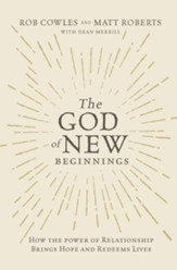 The God of New Beginnings: How the Power of Relationship Brings Hope and Redeems Lives - eBook