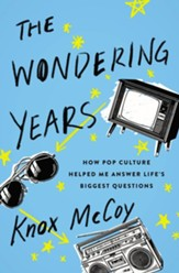 The Wondering Years: How Pop Culture Helped Me Answer Life's Biggest Questions - eBook