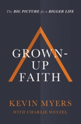 Grown-up Faith: The Big Picture for a Bigger Life - eBook