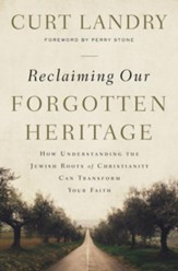 Reclaiming Our Forgotten Heritage: How Understanding the Jewish Roots of Christianity Can Transform Your Faith - eBook