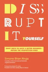 Disrupt-It-Yourself: Eight Ways to Hack a Better Business . . . Before the Competition Does - eBook