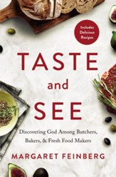 Taste and See: Discovering God among Butchers, Bakers, and Fresh Food Makers - eBook
