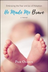 He Made Me Brave: Embracing the Fear and Joy of Adoption: A Memoir