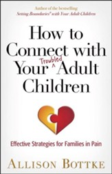 How to Connect with Your Troubled Adult Children: Strategies for Families in Pain