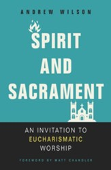 Spirit and Sacrament: An Invitation to Eucharismatic Worship - eBook