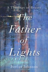 The Father of Lights: A Theology of Beauty