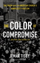 The Color of Compromise: The Truth about the American Church's Complicity in Racism - eBook