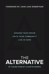 The Alternative: Awaken Your Dream, Unite Your Community and Live in Hope - eBook
