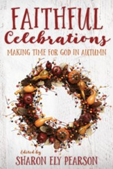 Faithful Celebrations: Making Time for God in Autumn - eBook