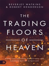 The Trading Floors of Heaven: Where Lost Blessings are Restored and Kingdom Destiny is Fulfilled - eBook