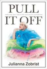 Pull It Off: Removing Your Fears and Putting On Confidence - eBook