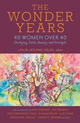 The Wonder Years: 40 Women over 40 on Aging, Faith, Beauty, and Strength - eBook