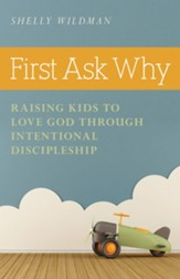 First Ask Why: Raising Kids to Love God Through Intentional Discipleship - eBook
