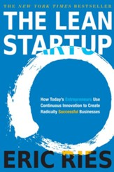 The Lean Startup: How Today's Entrepreneurs Use Continuous Innovation to Create Radically Successful Businesses - eBook
